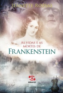 Capa do livro As Vidas e as mortes de Frankenstein